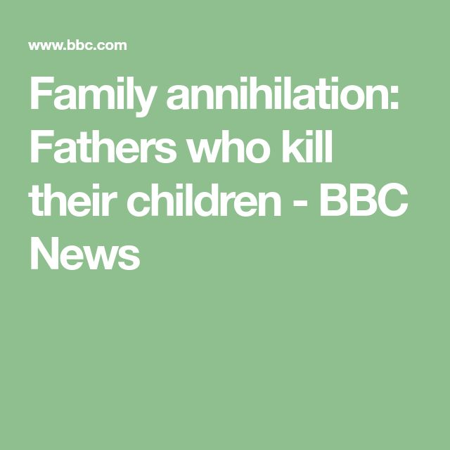 Family annihilation: Fathers who kill their children - BBC News