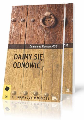 Dominique Hermant OSB Dajmy się odnowić Dwa główne aspekty odnawiania się w Duchu Świętym  http://tyniec.com.pl/product_info.php?products_id=375
