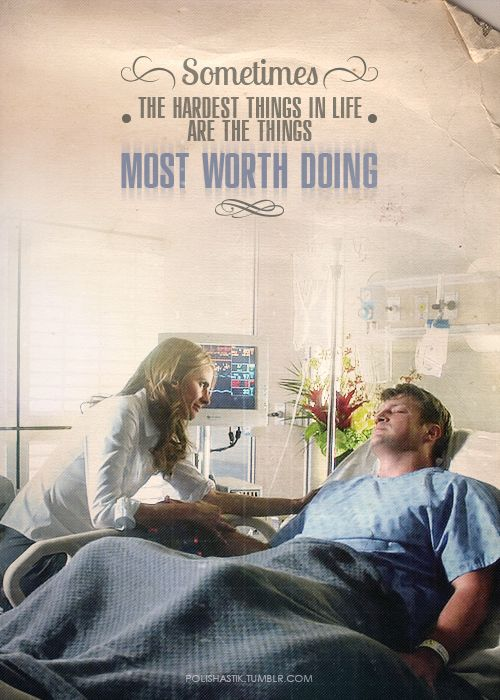 Sometimes, the hardest things in life are the things most worth doing. Rick Castle to Kate Beckett.