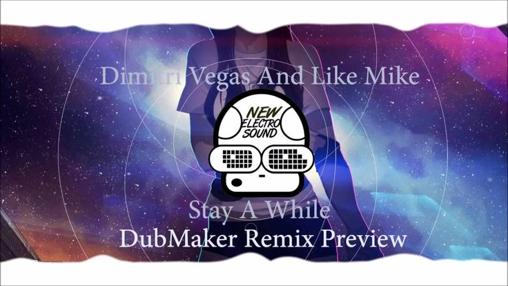 Dimitri Vegas And Like Mike - Stay A While (DubMaker Remix Preview)