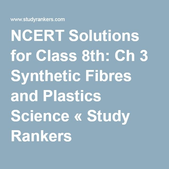 NCERT Solutions for Class 8th: Ch 3 Synthetic Fibres and Plastics Science « Study Rankers