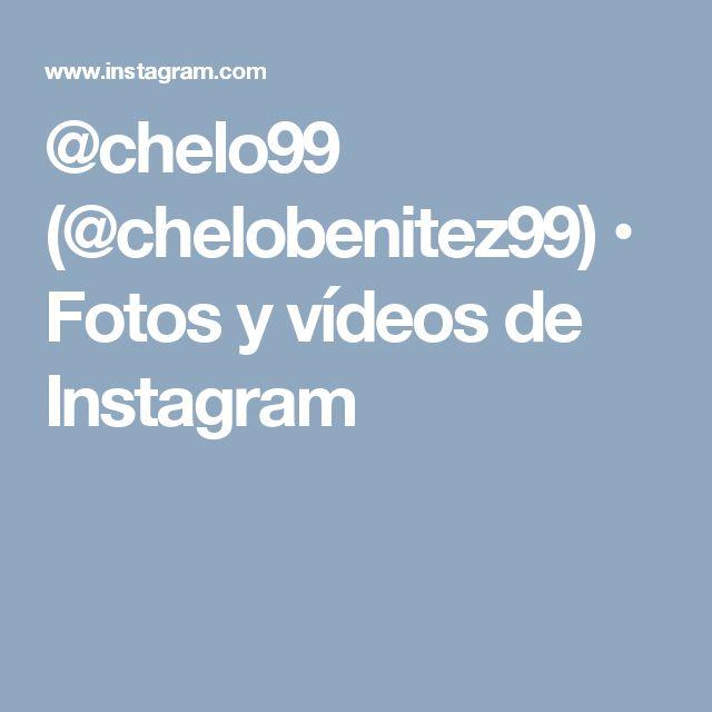 @chelo99 (@chelobenitez99) • Fotos y vídeos de Instagram