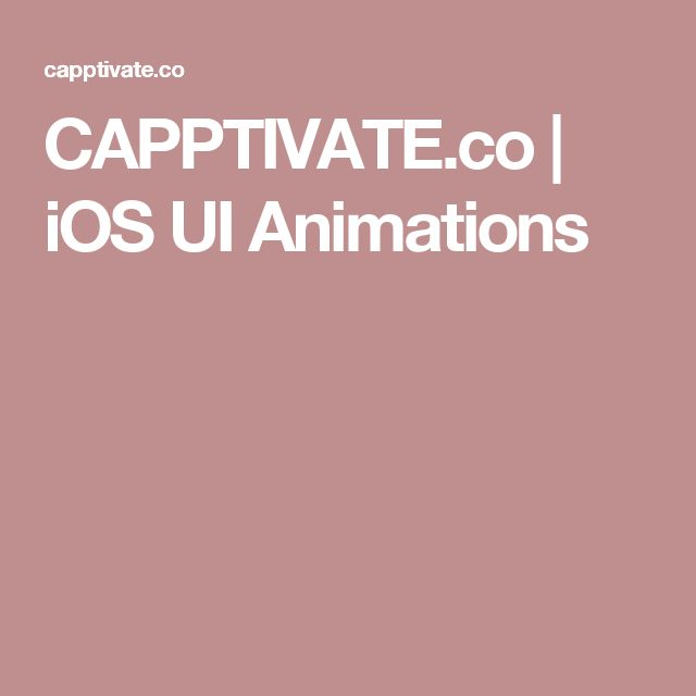 CAPPTIVATE.co | iOS UI Animations
