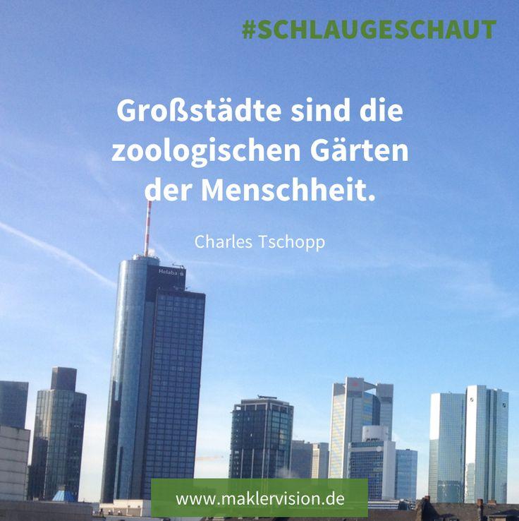 Großstädte sind die zoologischen Gärten der #Menschheit. #Zitat von Charles #Tschopp, schweizer #Schriftsteller und #Aphoristiker ... #Großstädte #Skyline #City #BigCity #Wolkenkratzer #Hochhäuser #Frankfurt #Main #Immobilien #realestate #Menschen #Büro