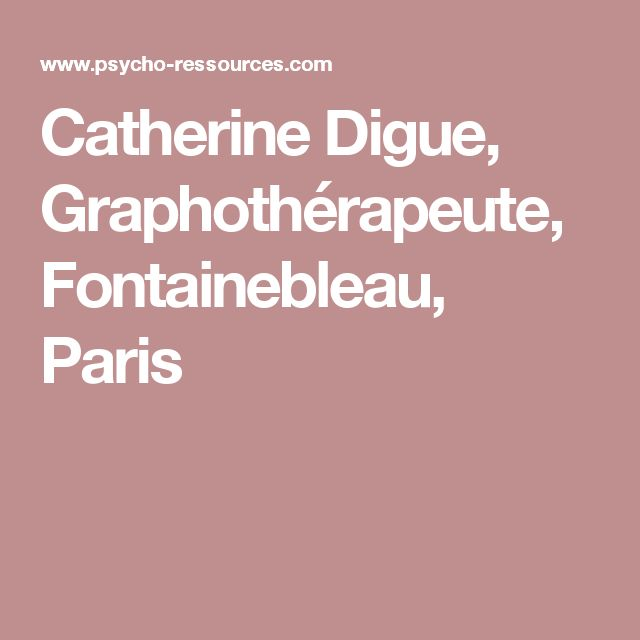 Catherine Digue, Graphothérapeute, Fontainebleau, Paris