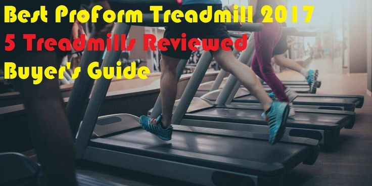 A review of the best proform treadmill brands 2017