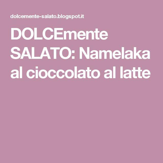 DOLCEmente SALATO: Namelaka al cioccolato al latte
