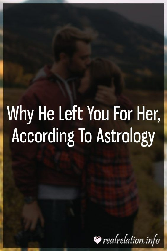 Why He Left You For Her According To Astrology Zodiac Sign