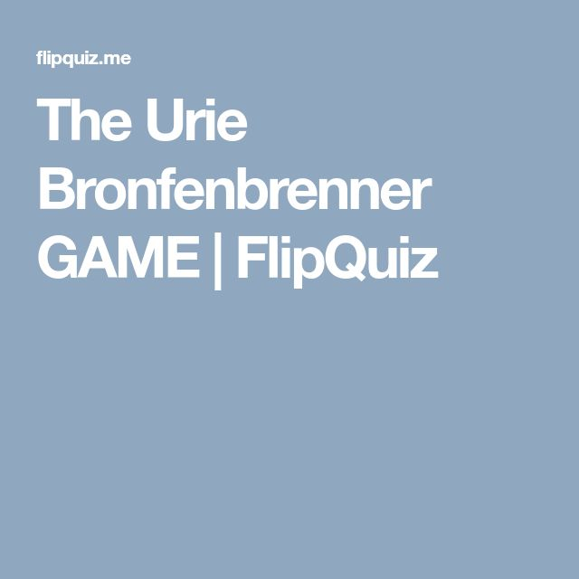 The Urie Bronfenbrenner GAME | FlipQuiz