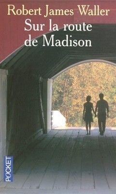 Sur la route de Madison - R.J. Waller. Une belle histoire, des sentiments forts et purs...et des larmes !!!