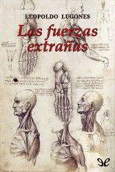 Las fuerzas extrañas | Leopoldo Lugones | Descargar PDF | PDF Libros