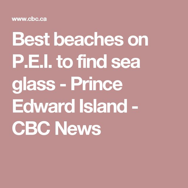 Best beaches on P.E.I. to find sea glass - Prince Edward Island - CBC News