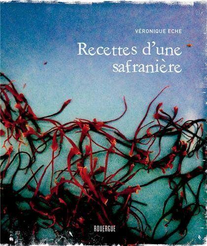 Recettes d'une safranière de Véronique Eche, http://www.amazon.fr/dp/2812605197/ref=cm_sw_r_pi_dp_LuIesb1VBC1CG