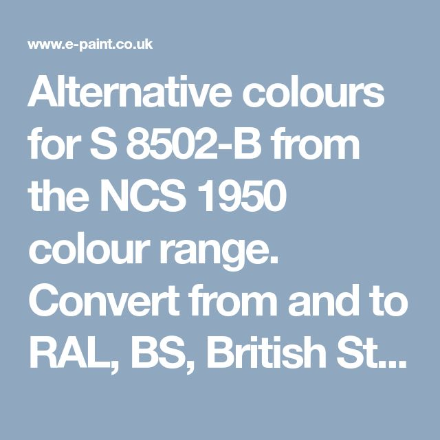 Alternative colours for S 8502-B from the NCS 1950 colour range. Convert from and to RAL, BS, British Standard, Pantone, Federal Standard 595C, Australian Standard, AS 2700, Farrow and Ball, Little Greene, Dulux Trade, DIN and NCS colour systems