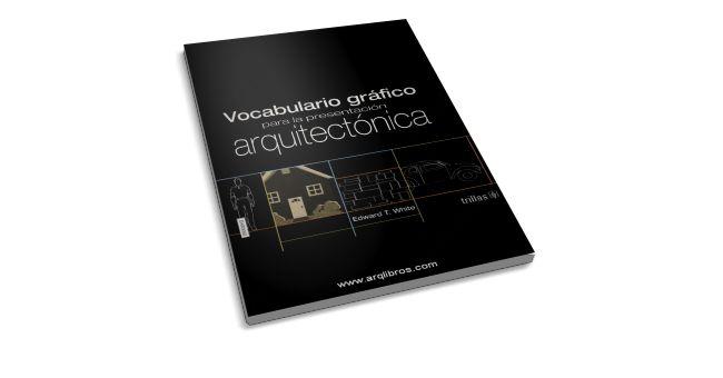 Vocabulario Gráfico para la presentación Arquitectónica - Edward T. White