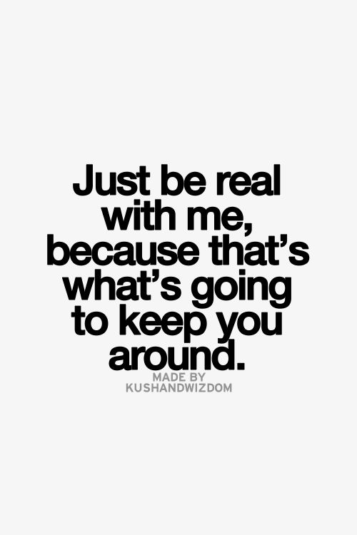 Exactly!! Be real or keep away!! I have no time or desire for fakeness, drama, or negativity! And if Ive already cut you off, you've given me more than enough reasons to because it's not in my nature to just remove people from my life without a reason!