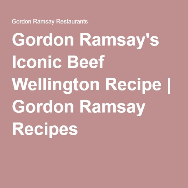 Best 25+ Gordon ramsay beef wellington ideas on Pinterest | Gordon ...