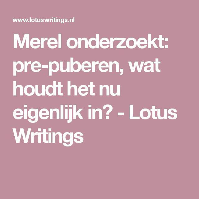 Merel onderzoekt: pre-puberen, wat houdt het nu eigenlijk in? - Lotus Writings