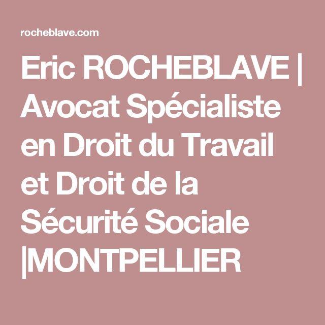 Eric ROCHEBLAVE | Avocat Spécialiste en Droit du Travail et Droit de la Sécurité Sociale |MONTPELLIER