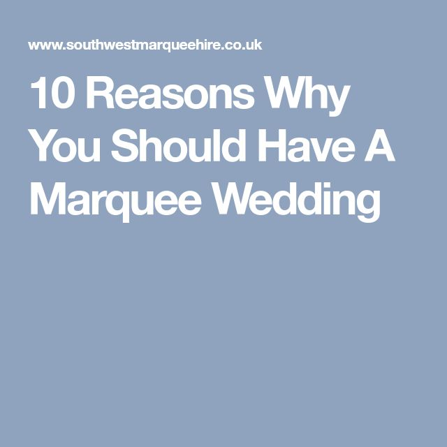 10 Reasons Why You Should Have A Marquee Wedding