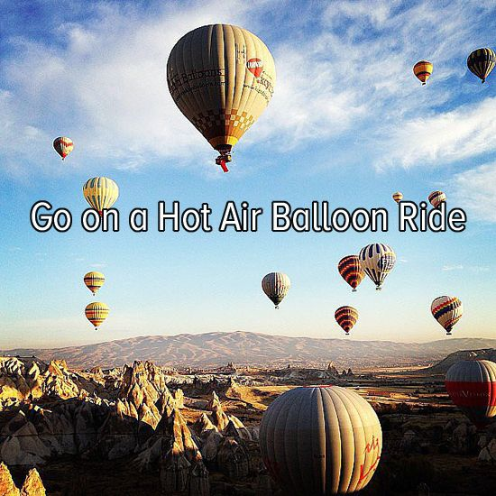 Bucket list: go on a hot air balloon ride, I see them all the time close to my house I don't know why I haven't gone on one! (My fear of heights....)