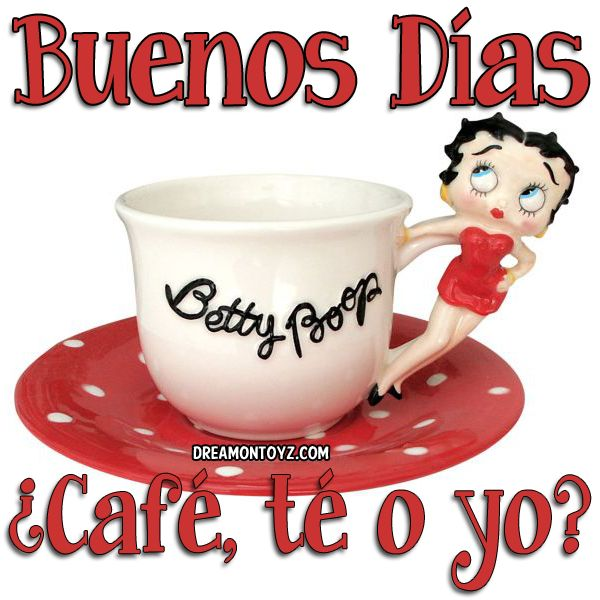 More Betty Boop Graphics & Greetings➡ http://bettybooppicturesarchive.blogspot.com/  ~And on Facebook~ https://www.facebook.com/bettybooppictures ¡Buenos días! ¿Café, té o yo? Good Morning - Coffee, Tea or Me in Spanish with #BettyBoop cup and saucer