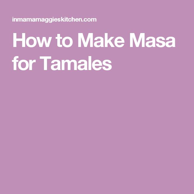 How to Make Masa for Tamales