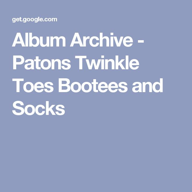 Album Archive - Patons Twinkle Toes Bootees and Socks