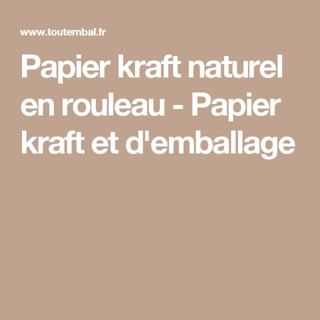 Papier kraft naturel en rouleau - Papier kraft et d'emballage