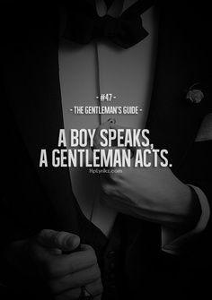 A boy speaks, a gentleman acts.