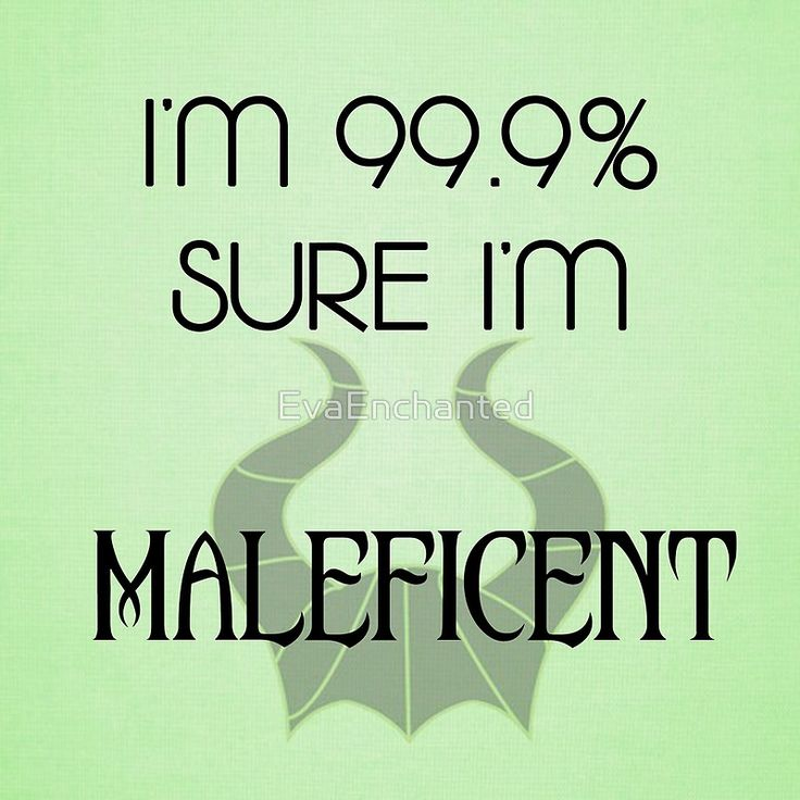 """I'm 99.9% Sure I'm Maleficent"" by EvaEnchanted 