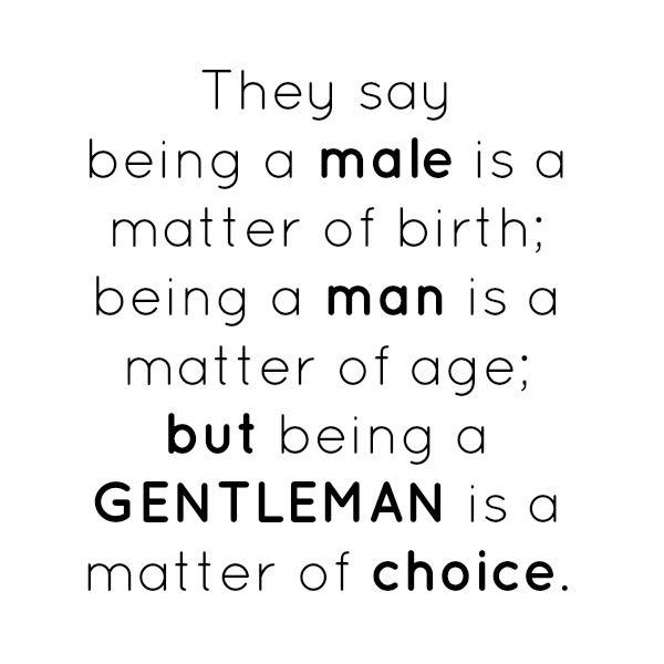 #thoughtoftheday Theysaybeingmaleisamatterofbirth beingamanisamatterofage butbeingagentlemanisamatterofchoice gentleman beagentleman generationyyz