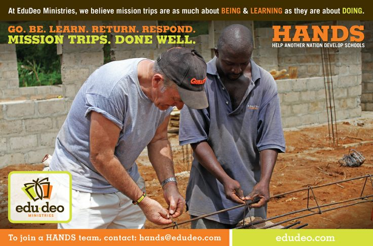HANDS Mission Trips. Go. Be. Learn. Return. Respond. Mission Trips. Done Well.  Learn More at https://edudeo.com/hands/