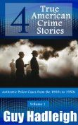 True Crime: 4 True American Crime Stories: Vol 1 (From police files of the 1920s to the 1950s) by [Hadleigh, Guy]