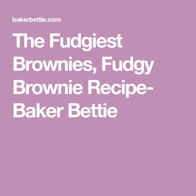 The Fudgiest Brownies, Fudgy Brownie Recipe- Baker Bettie