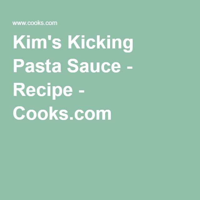 Kim's Kicking Pasta Sauce - Recipe - Cooks.com