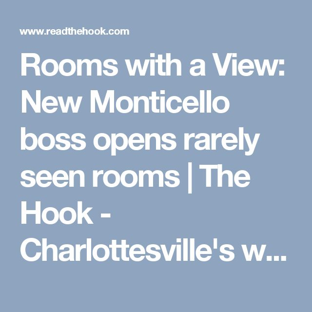 Rooms with a View: New Monticello boss opens rarely seen rooms | The Hook - Charlottesville's weekly newspaper, news magazine