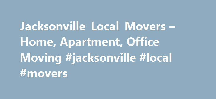 Jacksonville Local Movers – Home, Apartment, Office Moving #jacksonville #local #movers http://kansas.remmont.com/jacksonville-local-movers-home-apartment-office-moving-jacksonville-local-movers/  # JACKSONVILLE'S TOP PROFESSIONAL MOVING COMPANY Ocean Movers of Jacksonville Florida provides superior moving service for local and long distance moves. Whether you are moving across town, across the street or to another city, Ocean Movers will ensure you receive hassle free moving service and…