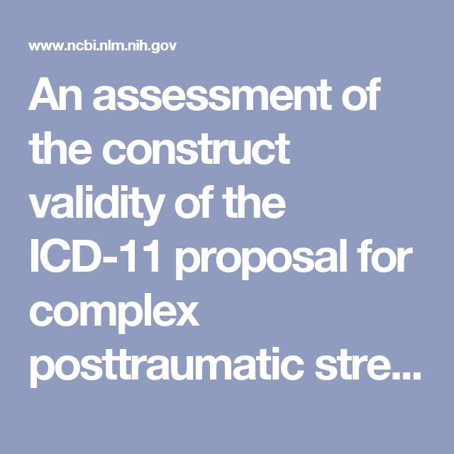 An assessment of the construct validity of the ICD-11 proposal for complex posttraumatic stress disorder. - PubMed - NCBI