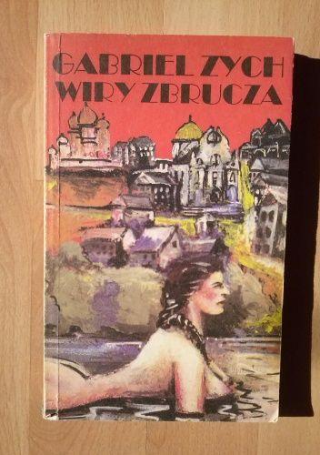 Gabriel Zych: Wiry Zbrucza - http://lubimyczytac.pl/ksiazka/200112/wiry-zbrucza