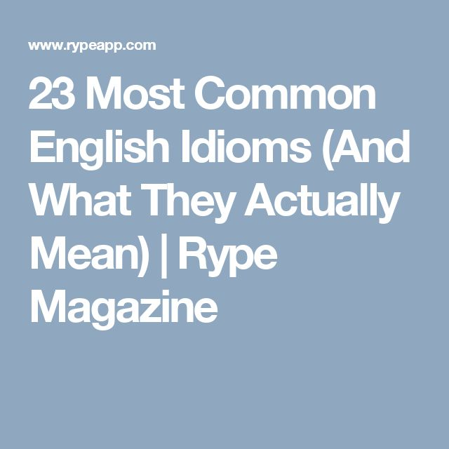 23 Most Common English Idioms (And What They Actually Mean) | Rype Magazine