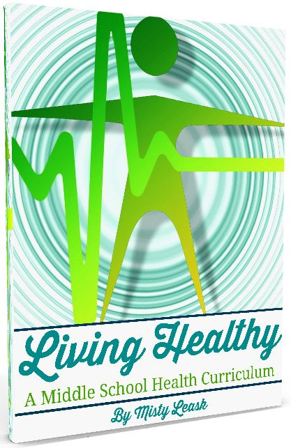 Living Healthy: A Middle School Health Curriculum - By Misty Leask