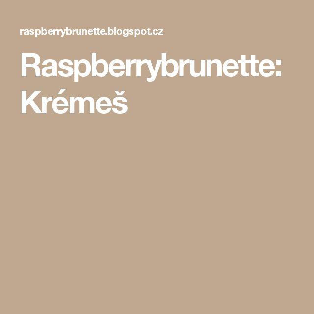 Raspberrybrunette: Krémeš