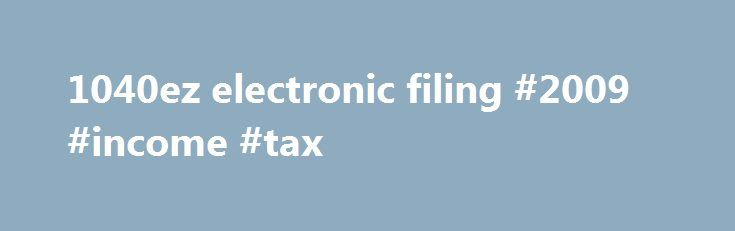 1040ez electronic filing #2009 #income #tax http://incom.remmont.com/1040ez-electronic-filing-2009-income-tax/  #1040ez electronic filing # Financial Calculators from Dinkytown.net U.S. 1040EZ Tax Form Calculator The 1040EZ is a simplified form used by the IRS for income taxpayers that do not require the complexity of the full 1040 tax form. Simply select your tax filing status and enter a few other details to estimate your total taxes. Continue Reading