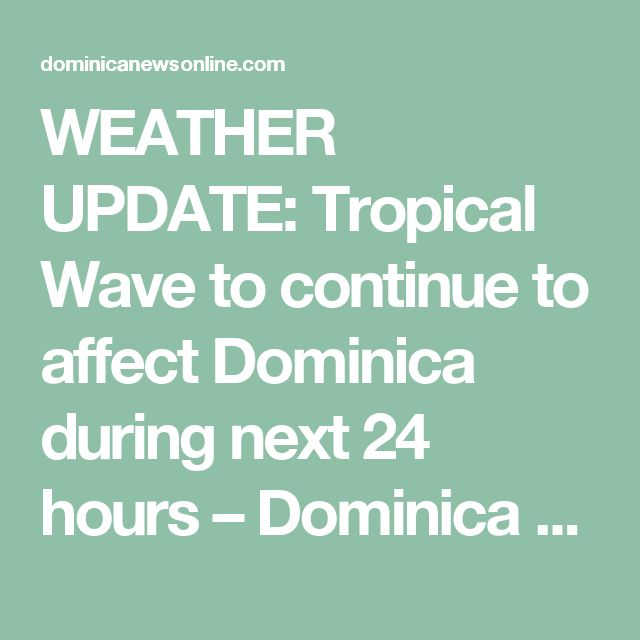 WEATHER UPDATE: Tropical Wave to continue to affect Dominica during next 24 hours – Dominica News Online