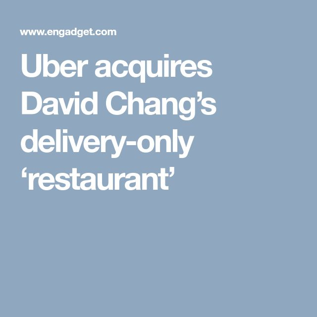 Uber acquires David Chang's delivery-only 'restaurant'