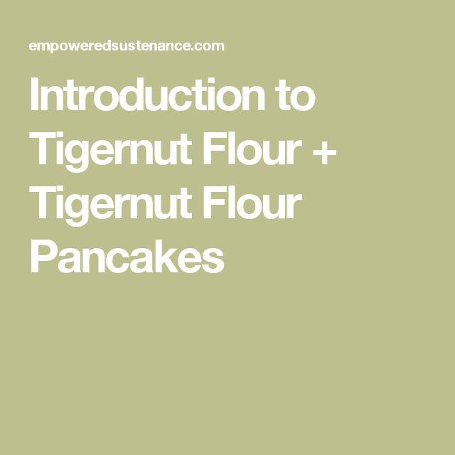 Introduction to Tigernut Flour + Tigernut Flour Pancakes