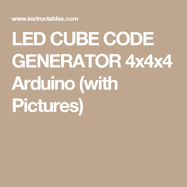 LED CUBE CODE GENERATOR 4x4x4 Arduino (with Pictures)