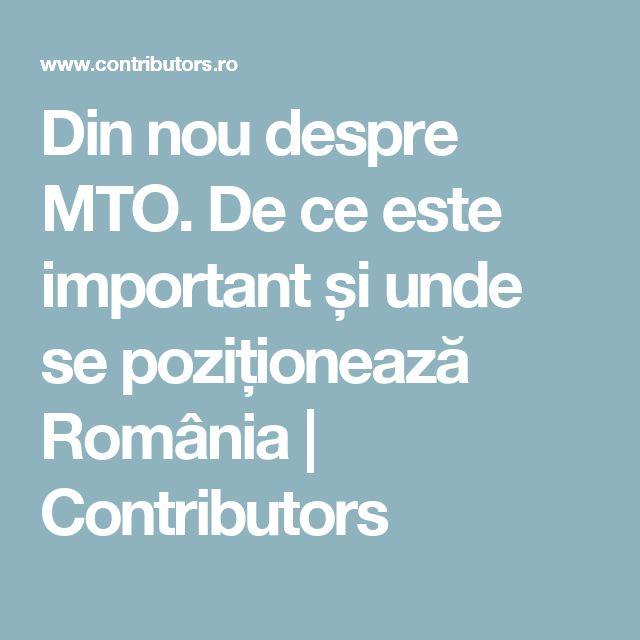 Din nou despre MTO. De ce este important și unde se poziționează România   | Contributors