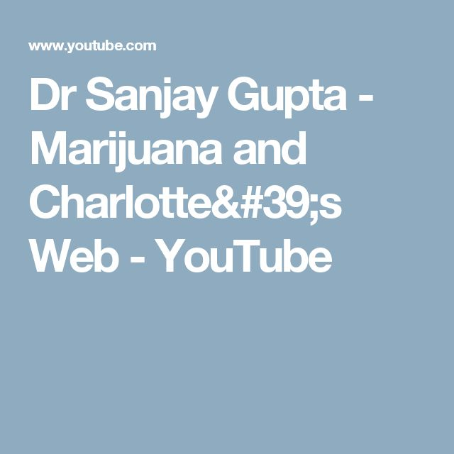 Dr Sanjay Gupta - Marijuana and Charlotte's Web - YouTube